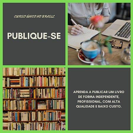 CURSO PUBLIQUE-SE: APRENDA A PUBLICAR UM LIVRO DE FORMA INDEPENDENTE