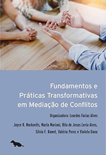Fundamentos e Práticas Transformativas em Mediação de Conflitos