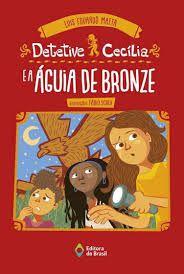 Detetive Cecília e a Águia De Bronze - Editora Brasil