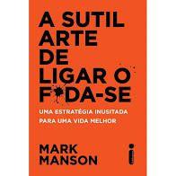 A Sutil Arte de Ligar o Foda-se - Editora Curitiba