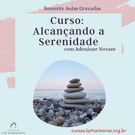 Alcançando a Serenidade (Somente Aulas Gravadas)