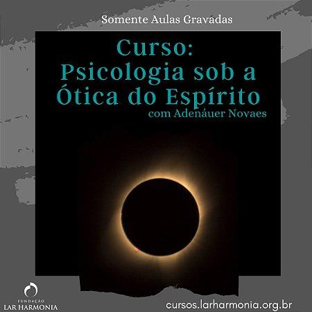 Psicologia sob a Ótica do Espírito (Somente Aulas Gravadas)