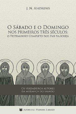 Livro: O Sábado e o Domingo nos Primeiros Três Séculos  (John N. Andrews)