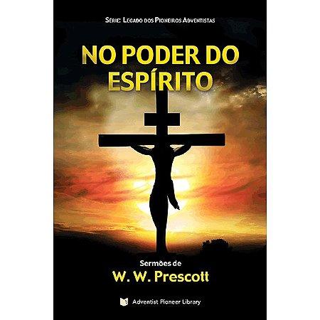 Livro: No Poder Do Espírito (W. W. Prescott)