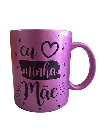 Caneca Porcelana Rosa Metálica - Eu amo minha mãe