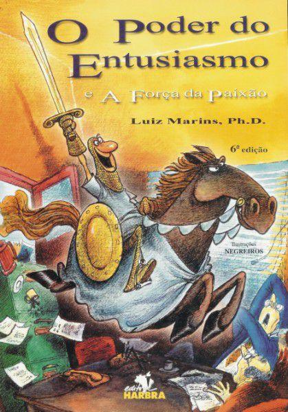 O Poder do Entusiasmo e a Força da Paixão  - Luiz Marins
