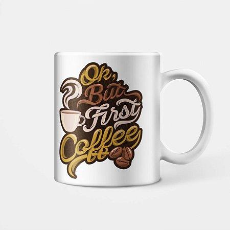 "Caneca - ""Ok, but first coffee"""