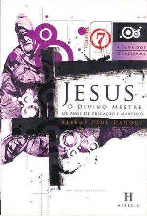 Jesus, o Divino Mestre: os anos de pregação e martírio