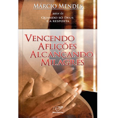 Livro Vencendo Aflições Alcançando Milagres