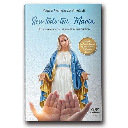 Livro Sou Todo Teu Maria: Uma Geração Consagrada à Imaculada