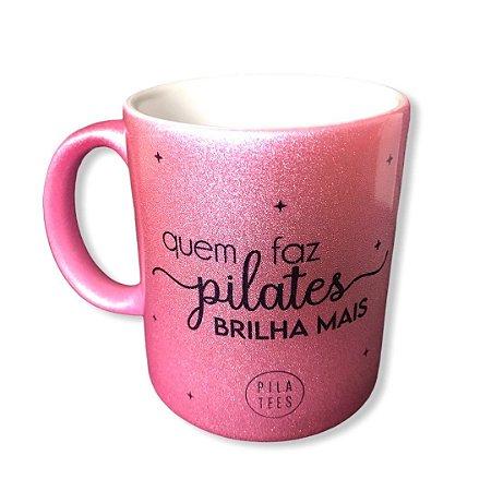 Caneca QUEM FAZ PILATES BRILHA MAIS - Pink Perolada