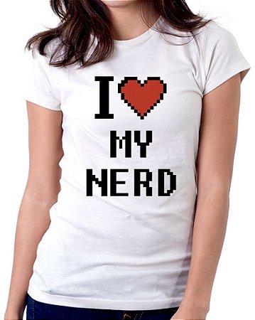 Camiseta Feminina Baby Look Personalizada Estampa I Love My Nerd