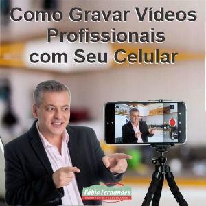 Como Gravar Vídeos Profissionais com Seu Celular