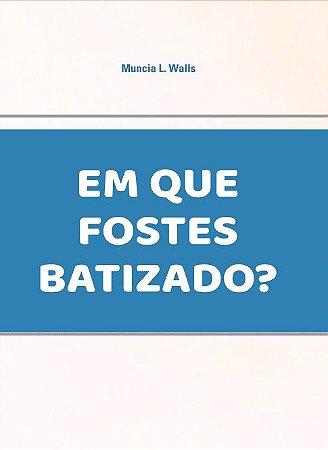 EM QUE FOSTES BATIZADO