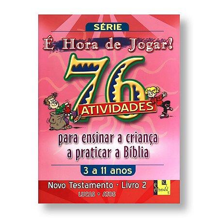 É HORA DE JOGAR - V.2 NOVO TESTAMENTO - LUCAS E ATOS - 76 ATIVIDADES (3 A 11 ANOS)