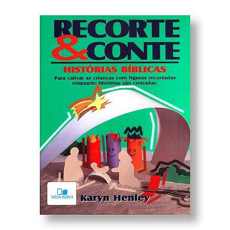 RECORTE E CONTE: HISTÓRIAS BÍBLICAS - KARYN HENLEY