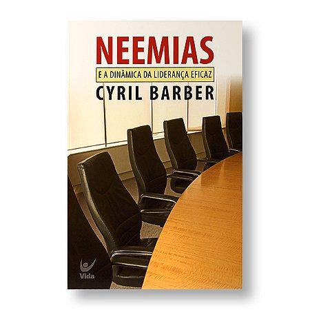 NEEMIAS E A DINÂMICA DA LIDERANÇA EFICAZ - CYRIL BARBER