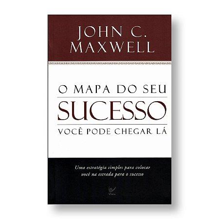 O MAPA DE SEU SUCESSO - JOHN C. MAXWELL