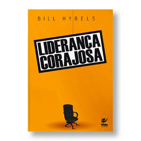 LIDERANÇA CORAJOSA - BILL HYBELLS