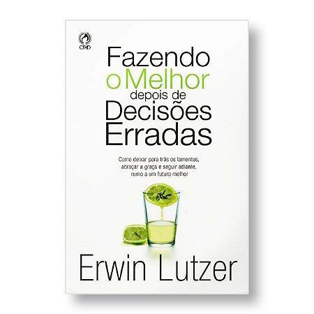 FAZENDO O MELHOR DEPOIS DE DECISÕES ERRADAS - ERWIN LETZER