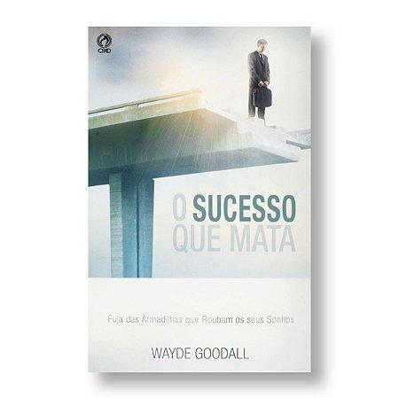 O SUCESSO QUE MATA - WAYDE GOOGALL