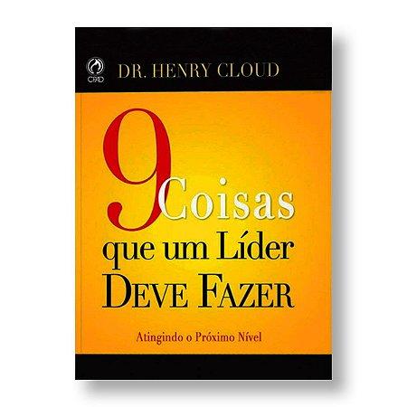 9 COISAS QUE UM LÍDER DEVE FAZER - DR. HENRY CLOUD