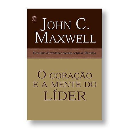 O CORAÇÃO E A MENTE DE UM LÍDER - JOHN C. MAXWELL