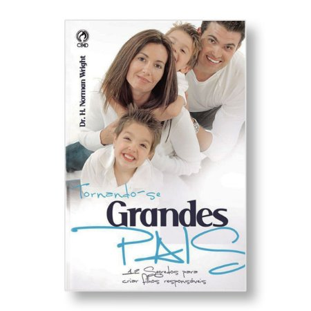 TORNANDO-SE GRANDES PAIS - DR. H. NORMAN WRIGHT