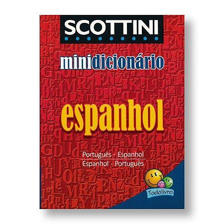 SCOTTINI MINIDICIONÁRIO: ESPANHOL - PORTUGUÊS