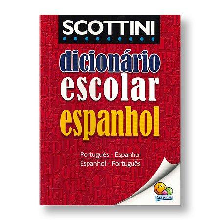 SCOTTINI DICIONÁRIO ESCOLAR DE ESPANHOL - PORTUGUÊS