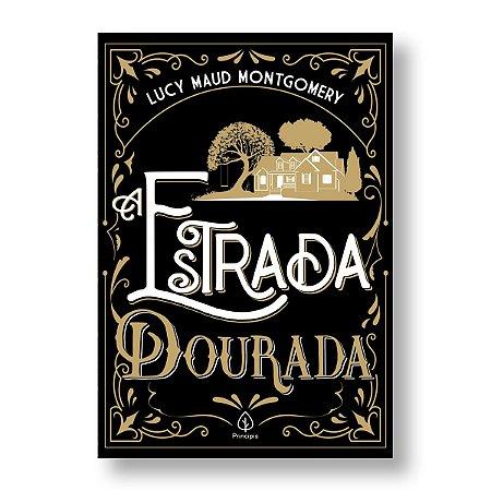 A ESTRADA DOURADA - LUCY MAUD MONTGOMERY
