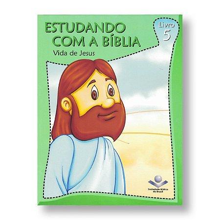 ESTUDANDO COM A BÍBLIA - 5: VIDA DE JESUS