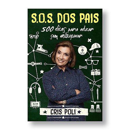 S.O.S DOS PAIS: 500 DICAS PARA EDUCAR SEM ENLOUQUECER