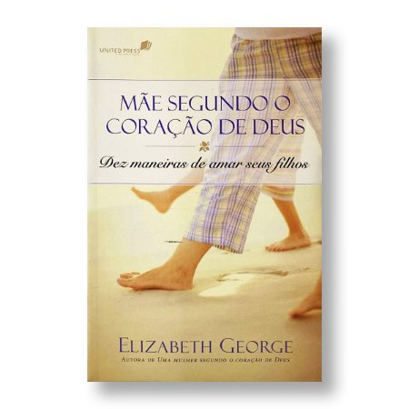 MÃE SEGUNDO O CORAÇÃO DE DEUS - ELISABETH GEORGE