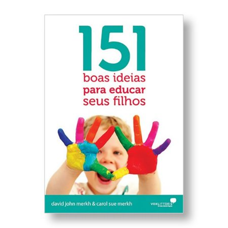 151 BOAS IDEIAS PARA EDUCAR SEUS FILHOS - DAVID MERCK