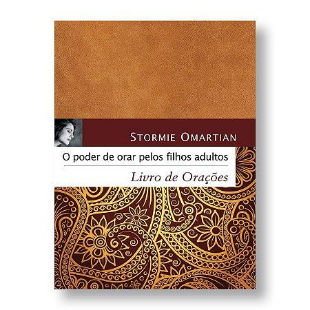 O PODER DE ORAR PELOS FILHOS ADULTOS - LIVRO DE ORAÇÕES