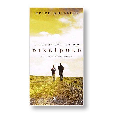 A FORMAÇÃO DE UM DISCÍPULO - KEITH PHILLIPS