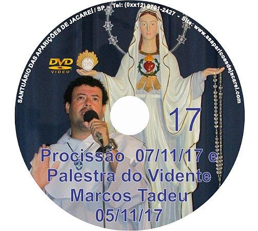 DVD 017- PROCISSÃO 07/11/17 E PALESTRA DO VIDENTE MARCOS TADEU 05/11/17