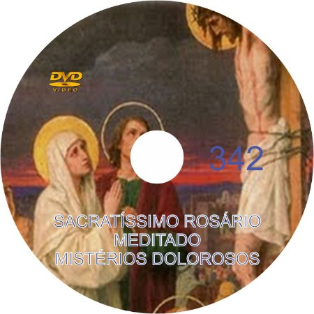 DVD DO SACRATÍSSIMO ROSÁRIO MEDITADO - 342 MISTÉRIOS DOLOROSOS