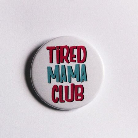 BOTTON TIRED MAMA CLUB