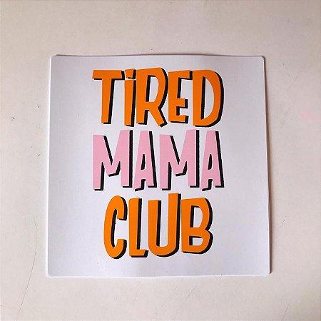 ADESIVO TIRED MAMA CLUB