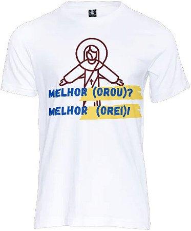 Camiseta Melhor(Orou)?
