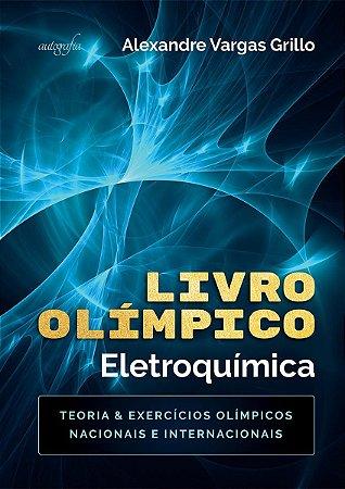 LIVRO OLÍMPICO - ELETROQUÍMICA TEORIA & EXERCÍCIOS OLÍMPICOS NACIONAIS E INTERNACIONAIS