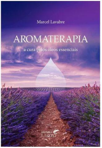 Aromaterapia A cura pelos Óleos Essenciais