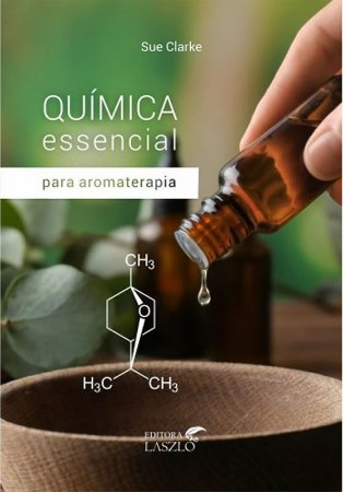 Livro Química Essencial para a Aromaterapia - Sue Clarke