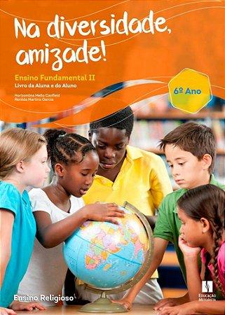 Na diversidade, amizade! ensino fundamental II - 6º ANO (Este livro deverá ser retirado na Escola, não temos entrega em residência)
