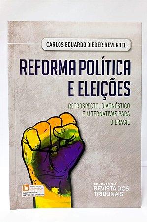REFORMA POLITICA E ELEIÇÕES - Retrospecto, Diagnóstico e Alternativas para o Brasil