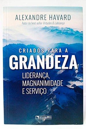 CRIADOS PARA GRANDEZA - Liderança, Magnanimidade e Serviço
