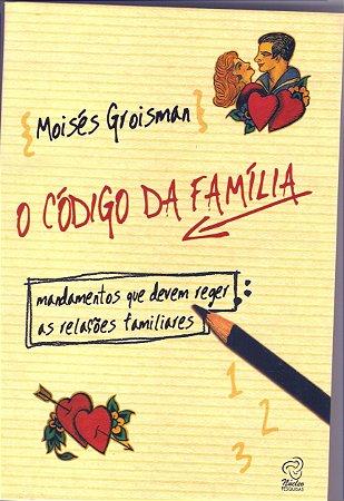 O Código da Família - mandamentos que sevem reger as relações familiares -3ªreimpressão