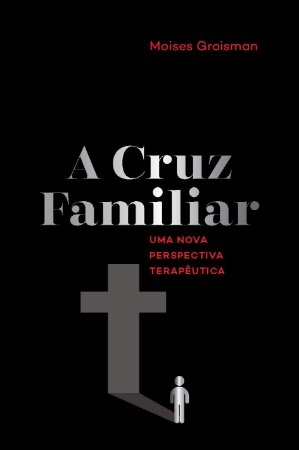 A Cruz Familiar - uma nova perspectiva terapêutica